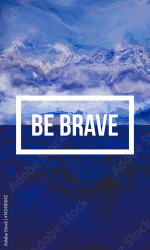 Be brave motivational quote on abstract liquid background. Photo by shekularaz