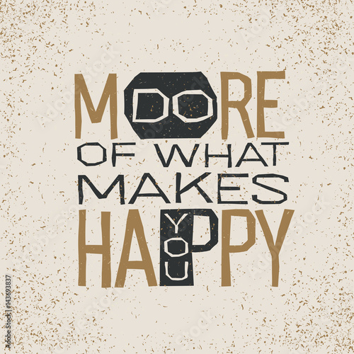 do more of what makes you happy inspirational quote.