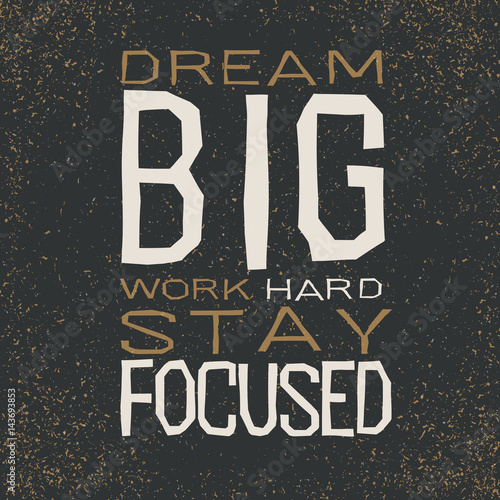 Plexiglas Positive Typography dream big work hard stay focused Inspirational quote