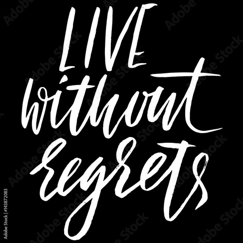 Aluminium Positive Typography Life without regrets.. Hand drawn lettering. Vector typography design. Handwritten modern brush inscription.