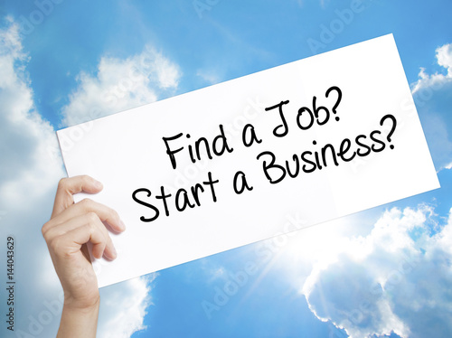 Poster Find a Job? Start a Business?  Sign on white paper