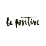 Be positive. Positive handwritten with brush typography. Inspirational quote and motivational phrase.