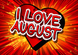 I Love August - Comic book style word on abstract background.