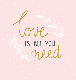 Hand lettered inspirational quote. Scandinavian style illustration, modern and elegant home decor. Vector print design with lettering - 'Love it's all you need '.