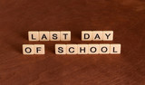 Last date of school. School's Out concept.