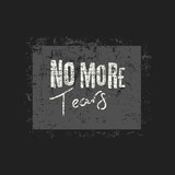 No more tears Typography, t-shirt print, apparel, slogan poster, banner, flyer, postcard. Hand drawn design elements. Grunge inscription.