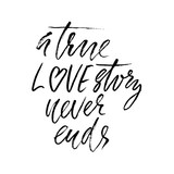 A true love story never ends. Brush calligraphy, handwritten text isolated on white background for Valentine's day card, wedding card, poster. Vector illustration