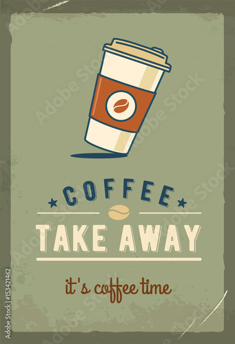 Paper coffee cup. Coffee take away. Retro poster. Vintage metal sign. Grunge effects. Hand drawn illustration.