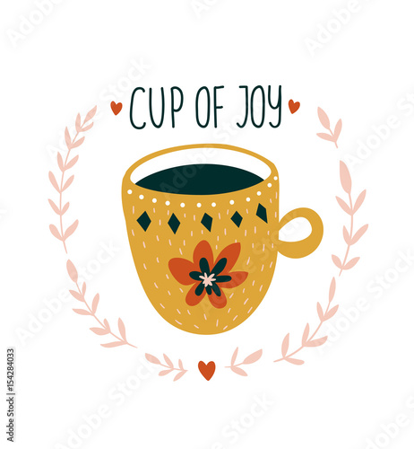 Hand drawn card with cup of tea and stylish lettering - 'A cup of a joy'. Scandinavian style illustration, modern and elegant home decor. Vector print design. - 154284033