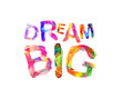 DREAM BIG. Triangular letters