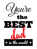 You're the best dad in the world / Father's Day