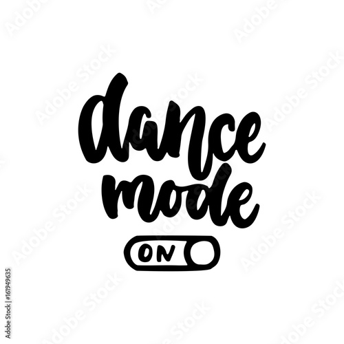 Aluminium Positive Typography Dance mode on - hand drawn dancing lettering quote isolated on the white background. Fun brush ink inscription for photo overlays, greeting card or t-shirt print, poster design.