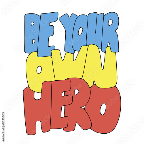 Fotobehang Positive Typography Be your own hero. Inspirational vector colorful quote. Hand drawn lettering. Illustration for prints on t-shirts and bags, posters. Sketch style.