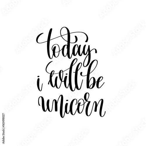 today i will be unicorn black and white handwritten lettering