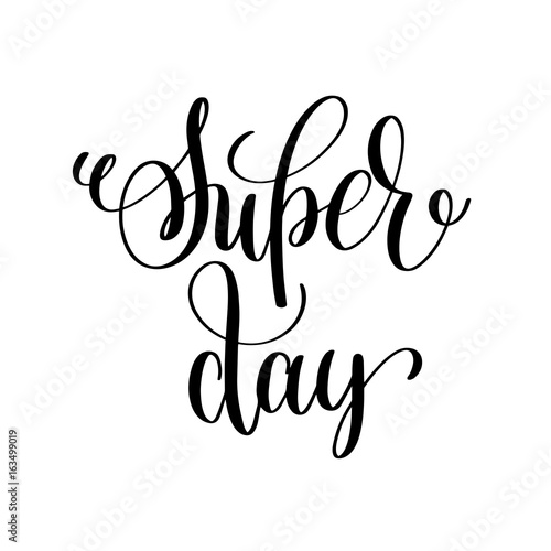 super day black and white ink lettering positive quote