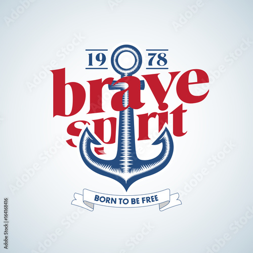 Brave spirit t-shirt design. Anchor. Vintage label with an anchor and slogan sailboat t-shirt design. Isolated Vector illustration.