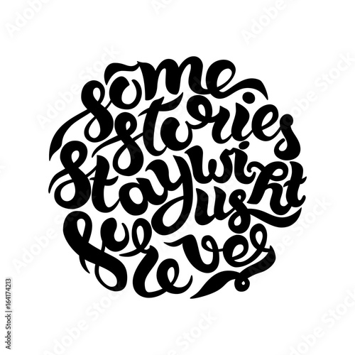 Staande foto Positive Typography Some stories stay with us forever. Inspirational and motivational quotes. Hand painted ink lettering. Hand lettering and custom typography for your designs for prints, posters, cards, etc.