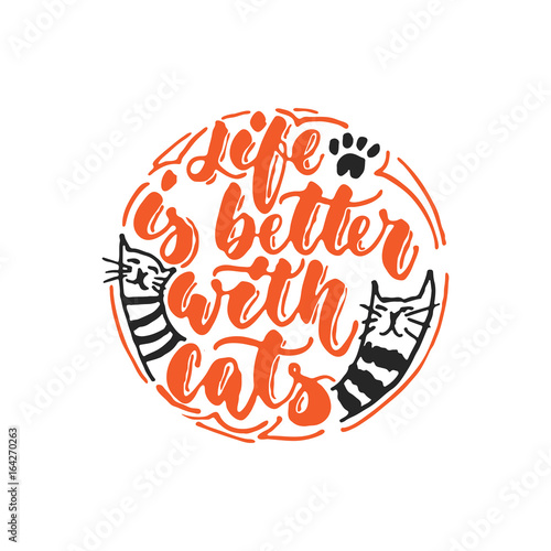 In de dag Retro sign Life is better with cats - hand drawn dancing lettering quote isolated on the white background. Fun brush ink inscription for photo overlays, greeting card or t-shirt print, poster design.