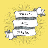 That's all right! Inspiration quote. Vintage hand-drawn quote on ribbon.