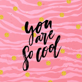 creative graphic template brush fonts inspirational quotes you are so cool