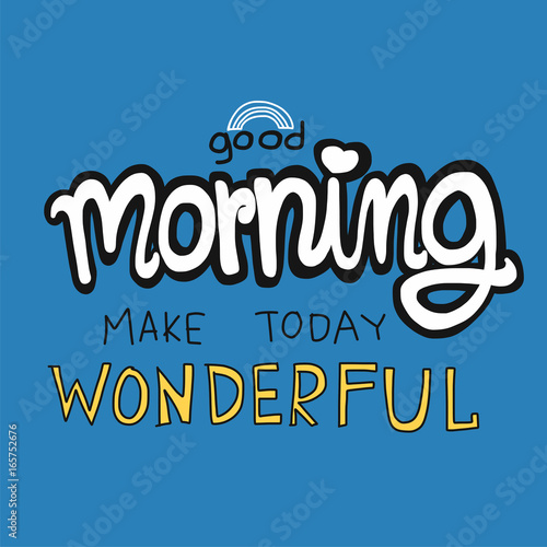 Good morning make today beautiful word vector illustration on blue background