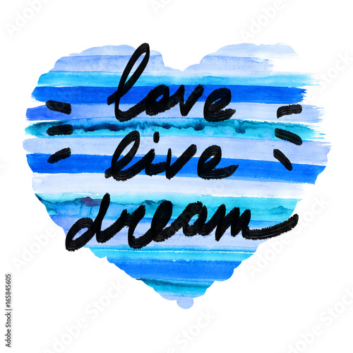 Love, live, dream quote calligraphy. Hand-drawn lettering, striped watercolor heart shape background.
