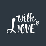 With love. Romantic handwritten phrase about love with hear.
