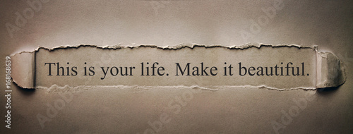 This is your life. Make it beautiful.