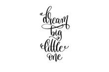 Dream Big Little One  Black And  Handwritten Lettering Of  Sticker