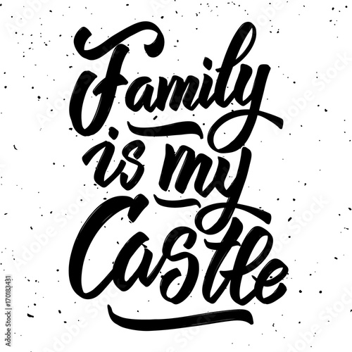 Family is my castle. Hand drawn lettering isolated on white background.