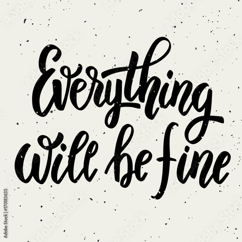 Everything will be fine. Hand drawn lettering phrase isolated on white background.
