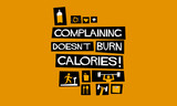Complaining Doesn't Burn Calories (Flat Style Vector Illustration Fitness and Health Quote Poster Design)