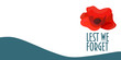 Vector illustration for Remembrance Day also known as Poppy or Armistice day: Poppy flower, text Lest We Forget and space for copy. Great also for Anzac Day. Remembrance Poppy banner or card template.