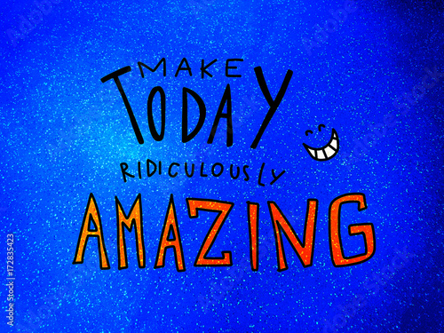 Leinwandbild Motiv Make today ridiculously amazing word and smile face on dark blue sparkle background illustration