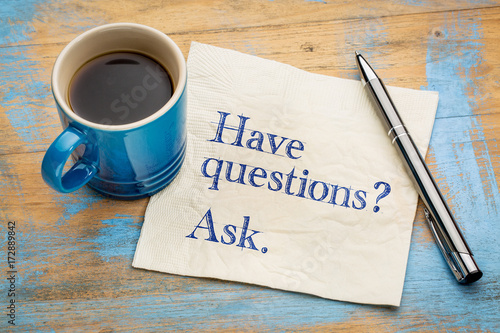 Have questions? Ask.