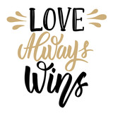 Love always wins. Hand drawn lettering phrase isolated on white background.