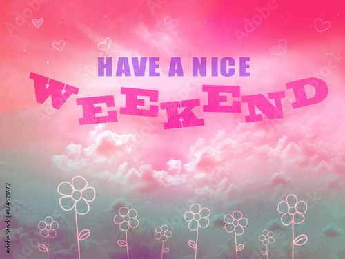 Have a nice weekend word on pink and blue sky and flower drawing background