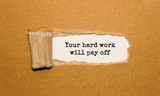 The text Your hard work will pay off appearing behind torn brown paper - 175314434