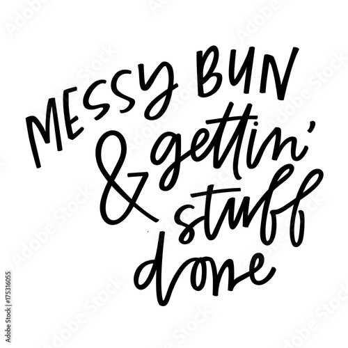 Messy bun & gettin' stuff done Poster