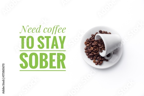 Fotobehang Koffiebonen A cup filled with coffee beans on white background and message