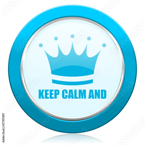 Aluminium Positive Typography Keep calm and blue chrome silver metallic border web icon. Round button for internet and mobile phone application designers.