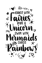 Dance  Fairies Ride A Unicorn Swim  Mermaids Chase Rainbows Quote Hand Drawn Inspirational Quote  Doodles Motivational Print For Invitation Cards Brochures Poster Tshirts Mugs Sticker