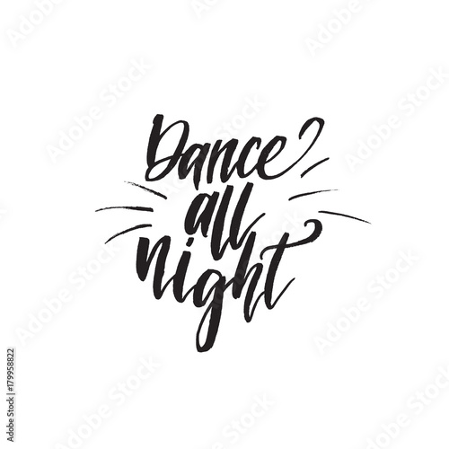 Aluminium Positive Typography Inspirational quote Dance all night. Hand lettering design element. Ink brush calligraphy.