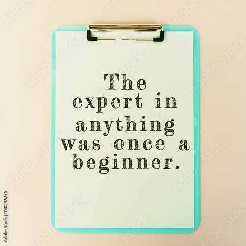 Life Inspirational And Motivational Quotes - The Expert In Anything Was Once A Beginner. Photo by cn0ra