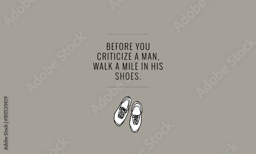 Before You Criticize A Man Walk A Mile In His Shoes Hand Drawn