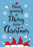 have yourself a merry little christmas handwritten typographic poster greeting card backgroundwith with santa claus hats snowflakes stars on blue texture