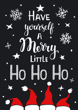 Have Yourself A Merry Little Ho Ho Ho Handwritten Typographic Humorous Funny Poster Greeting Card    Santa Claus Hats Snowflakes Stars On Black Texture Sticker