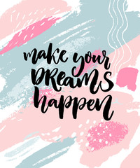 Make your dreams happen. Inspiration quote on abstract pastel pink and blue texture with paint stains.