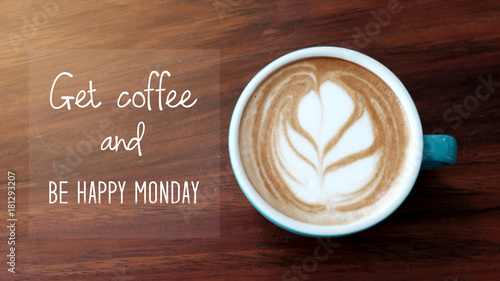 Get coffee and be happy monday, Inspirational quote on coffee cup background