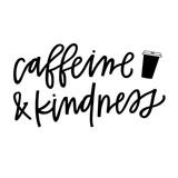 Caffeine & Kindness - 181421831
